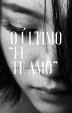 """O último """"Eu te amo"""" by Milennasz"""