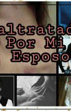 Maltratada Por Mi Esposo  by X9x_Bittersweet_x7X