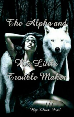 The Alpha and His Little Trouble Maker by Silver_Fox1
