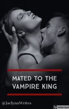 Mated to the Vampire King by jaclynnwrites