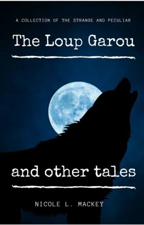 The Loup Garou and Other Tales by ladyhawke70x7