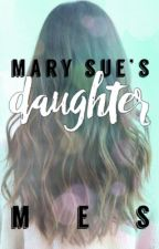 Mary Sue's Daughter by somewhatcivilized