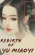 Rebirth of Yu Miaoyi by nodontwhatno