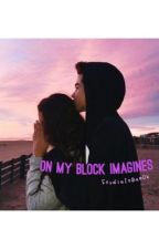 On My Block { Imagines } by StydiaIsBaeOk