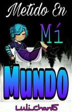 Metido En Mí Mundo [BxB] (+18) by Luli_Chan15