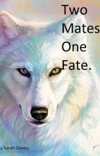 Two Mates, One Fate. by Sarah1821Lane