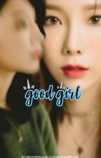 Good Girl (taeyeon y tu) by SNSDXYoufanfics