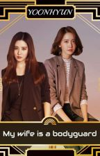 MY WIFE IS BODYGUARD - YOONHYUN by yoonhyun__ss