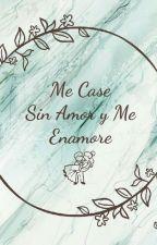 Me Case Sin Amor ¿Y Me Enamore? by Tlaim0623