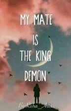 My Mate Is The King Demon!!!  by Risha_Arta