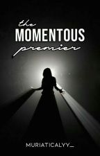 The Momentous Premier. by Muriaticalyy_