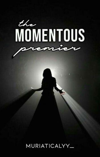 The Momentous Premier.