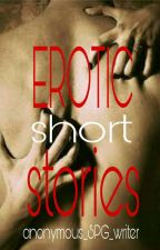 EROTIC SHORT STORIES by ANONYMOUS_SPG_WRITER