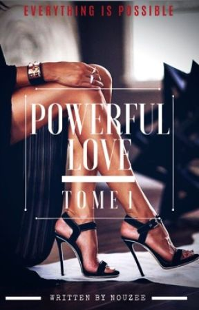 Powerful Love - Tome 1 ( En Correction )  by nouzee