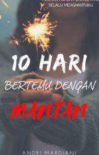10 HARI BERTEMU DENGAN MANTAN by Andri_mardiani