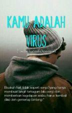 Kamu adalah Virus by fadhehatmifkhasanah