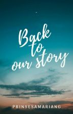 BACK TO OUR STORY by sintearagus