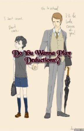 Do You Wanna Play Deductions? by Hopeless_Romantic143