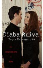 Diaba Ruiva - Dupla Perseguição by GrazieNina