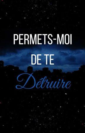 Permets-moi de te détruire [Terminée] by Daleasi