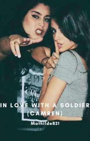 In Love With A Soldier (Camren) by MathildeB21