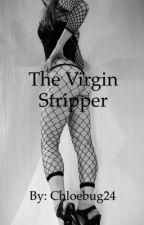 The virgin Stripper  by chloebug24