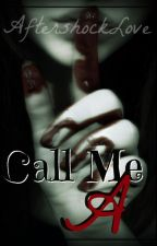 Call me A by AftershockLove