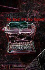 So Bad it's so Good! by Mattheus_EFP
