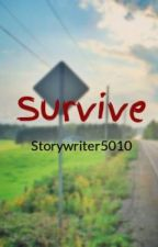 Survive by Storywriter5010