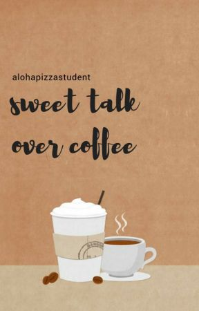 Sweet Talk over Coffee : Wattys2018 by alohapizzastudent