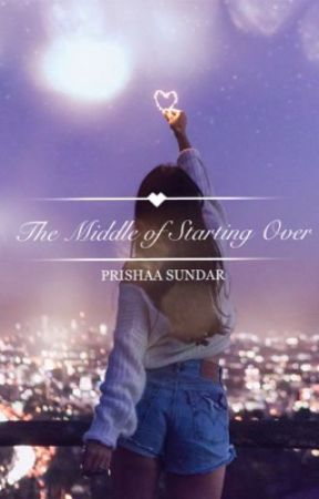 The Middle of Starting Over by Priscilla251203