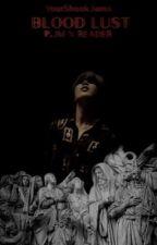 Blood Lust {Park Jimin X Reader}  ||SEASON 1|| [Completed] by YourShookJams