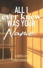 All I Ever Knew Was Your Name [Nick Robinson] by PrincessMahone