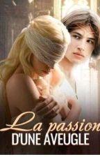 La Passion D'une Aveugle ( En Réécriture) by Dashalexis
