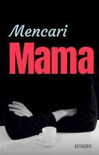 Mencari Mama  by QoriRahma