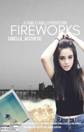 Fireworks Camila Cabello Countlessinfinites Wattpad