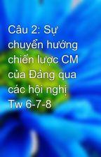 Câu 2: Sự chuyển hướng chiến lược CM của Đảng qua các hội nghị Tw 6-7-8 by laliem_1292