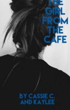The Girl From the Cafe by CassieCandKaylee