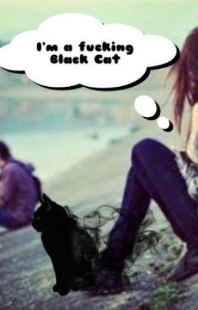 I'm a fucking Black Cat by SophieChili24