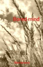 Bored mind by -Barbarossa