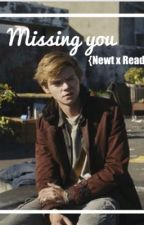Missing you {Newt x Reader} ((ON HOLD)) by Lizard500