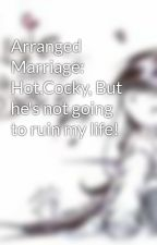 Arranged Marriage: Hot,Cocky, But he's not going to ruin my life! by Tainted_chery_blosem