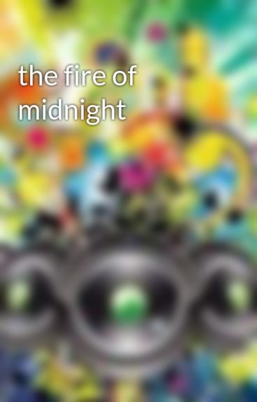 the fire of midnight