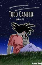 Todo Cambio [Goku&Tu] by MBellaCriaturita