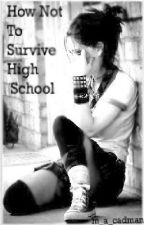 How Not To Survive In High School by lefabuluskilljoy