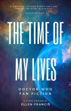 The Time Of My Lives - A Doctor Who Fanfiction by elledianna