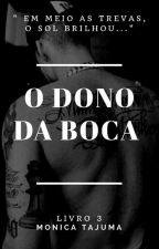 O Dono da Boca - Livro 3 by targaryen11
