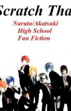 Scratch That (Naruto/Akatsuki High School Fan Fiction) by gaaraloverstorm3000