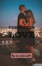 Forgotten Love ]completed by graceylacey64