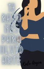 13 Razones para olvidarte #3 (COMPLETA) by KaluAngim